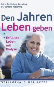 Dr. med. Helmut und Barbara Kathschnig: Den Jahren Leben geben - Erfülltes Leben mit Dialyse EURO 19,90 Verlag: Verlagshaus Der Ärzte 2008, 1. Aufl. Seitenzahl: 184 Abmessung: 169 x 222 mm Gewicht: 398g